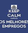 KEEP CALM TEMOS OS MELHORES EMPREGOS - Personalised Poster A4 size