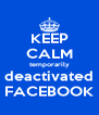KEEP CALM temporarily deactivated FACEBOOK - Personalised Poster A4 size