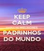 KEEP CALM tenho os MELHORES PADRINHOS DO MUNDO - Personalised Poster A4 size