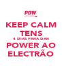 KEEP CALM TENS 4 DIAS PARA DAR POWER AO ELECTRÃO - Personalised Poster A4 size