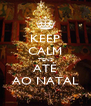 KEEP CALM TENS ATÉ AO NATAL - Personalised Poster A4 size