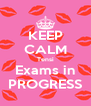 KEEP CALM Tensi Exams in PROGRESS - Personalised Poster A4 size