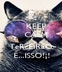 KEEP     CALM      TeRcEiRãO  É...ISSO!¡! - Personalised Poster A4 size