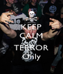 KEEP CALM  TERROR Only - Personalised Poster A4 size