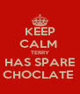 KEEP CALM  TERRY HAS SPARE CHOCLATE  - Personalised Poster A4 size
