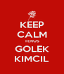 KEEP CALM TERUS GOLEK KIMCIL - Personalised Poster A4 size