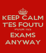 KEEP CALM T'ES FOUTU POUR TES EXAMS ANYWAY - Personalised Poster A4 size