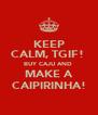 KEEP CALM, TGIF!  BUY CAJU AND  MAKE A CAIPIRINHA! - Personalised Poster A4 size