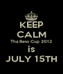KEEP CALM Tha Bess Cup 2012 is JULY 15TH - Personalised Poster A4 size