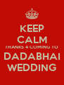 KEEP CALM THANKS 4 COMING TO DADABHAI WEDDING - Personalised Poster A4 size