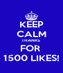 KEEP CALM THANKS  FOR  1500 LIKES! - Personalised Poster A4 size