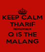KEEP CALM THARIF REMEMBER Q IS THE MALANG - Personalised Poster A4 size