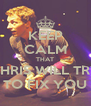 KEEP CALM THAT CHRIS WILL TRY TO FIX YOU - Personalised Poster A4 size