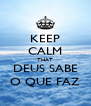 KEEP CALM THAT DEUS SABE O QUE FAZ - Personalised Poster A4 size