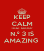 KEEP CALM THAT GROUP N.º 3 IS AMAZING  - Personalised Poster A4 size