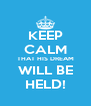 KEEP CALM THAT HIS DREAM WILL BE HELD! - Personalised Poster A4 size