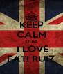 KEEP CALM THAT  I LOVE FATI RUIZ - Personalised Poster A4 size