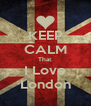 KEEP CALM That I Love London - Personalised Poster A4 size