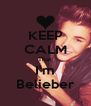 KEEP CALM That  I'm Belieber - Personalised Poster A4 size
