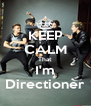 KEEP CALM That I'm Directioner - Personalised Poster A4 size