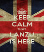 KEEP CALM THAT LANZU IS HERE - Personalised Poster A4 size