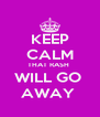 KEEP CALM THAT RASH  WILL GO  AWAY  - Personalised Poster A4 size