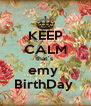 KEEP CALM that`s  emy  BirthDay  - Personalised Poster A4 size