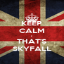 KEEP CALM • THAT'S SKYFALL - Personalised Poster A4 size