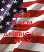 KEEP CALM THAT'S THE  AMERICAN  WAY - Personalised Poster A4 size