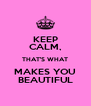 KEEP CALM, THAT'S WHAT MAKES YOU BEAUTIFUL - Personalised Poster A4 size