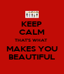 KEEP CALM THAT'S WHAT  MAKES YOU BEAUTIFUL - Personalised Poster A4 size