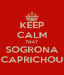 KEEP CALM THAT SOGRONA CAPRICHOU - Personalised Poster A4 size