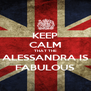 KEEP CALM THAT THE ALESSANDRA IS FABULOUS - Personalised Poster A4 size