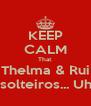 KEEP CALM That Thelma & Rui Estão solteiros... Uhhhhhh - Personalised Poster A4 size