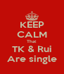KEEP CALM That TK & Rui Are single - Personalised Poster A4 size