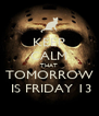 KEEP CALM THAT TOMORROW  IS FRIDAY 13 - Personalised Poster A4 size