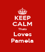 KEEP CALM Thato Loves Pamela - Personalised Poster A4 size
