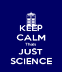 KEEP CALM Thats JUST SCIENCE - Personalised Poster A4 size