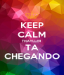 KEEP CALM THAYLLER TA CHEGANDO - Personalised Poster A4 size