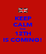 KEEP CALM THE 12TH IS COMING! - Personalised Poster A4 size