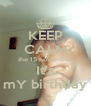 KEEP CALM the 15 november It's mY birthday - Personalised Poster A4 size