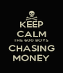 KEEP CALM THE 600 BOYS CHASING MONEY - Personalised Poster A4 size