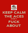 KEEP CALM THE ACES DON'T FUCK ABOUT - Personalised Poster A4 size