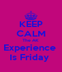 KEEP CALM The AK Experience  Is Friday  - Personalised Poster A4 size