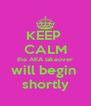KEEP  CALM the AKA takeover will begin  shortly - Personalised Poster A4 size