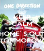 KEEP CALM THE ALBUM TAKE ME  HOME`S OUT TOMMOROW - Personalised Poster A4 size