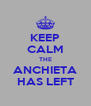 KEEP CALM THE ANCHIETA HAS LEFT - Personalised Poster A4 size