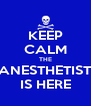 KEEP CALM THE ANESTHETIST IS HERE - Personalised Poster A4 size