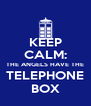 KEEP CALM: THE ANGELS HAVE THE  TELEPHONE  BOX - Personalised Poster A4 size