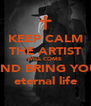 KEEP CALM THE ARTIST WILL COME AND BRING YOU eternal life - Personalised Poster A4 size